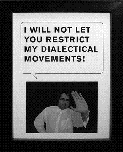 I Will Not Let You Restrict My Dialectical Movements!